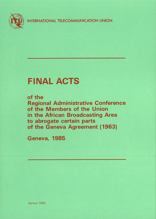 Regional Administrative Radio Conference of the Members of the Union in the African Broadcasting Area to abrogate certain parts of the Geneva Agreement (1963) (Geneva, 1985)