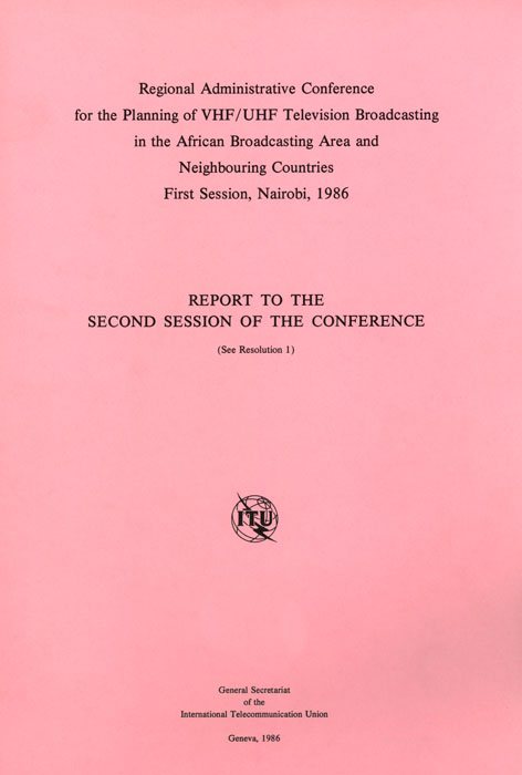 Regional Administrative Radio Conference for the planning of VHF/UHF television broadcasting in the African Broadcasting Area and neighbouring countries (1st session) (Nairobi, 1986)