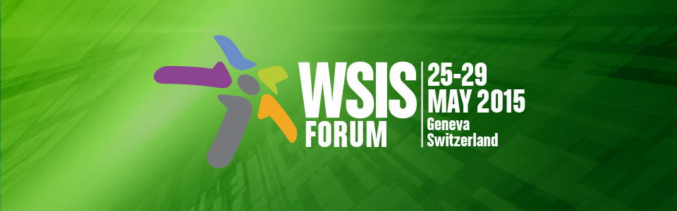 WSIS Forum 2015 | Innovating Together: Enabling ICTs for ...